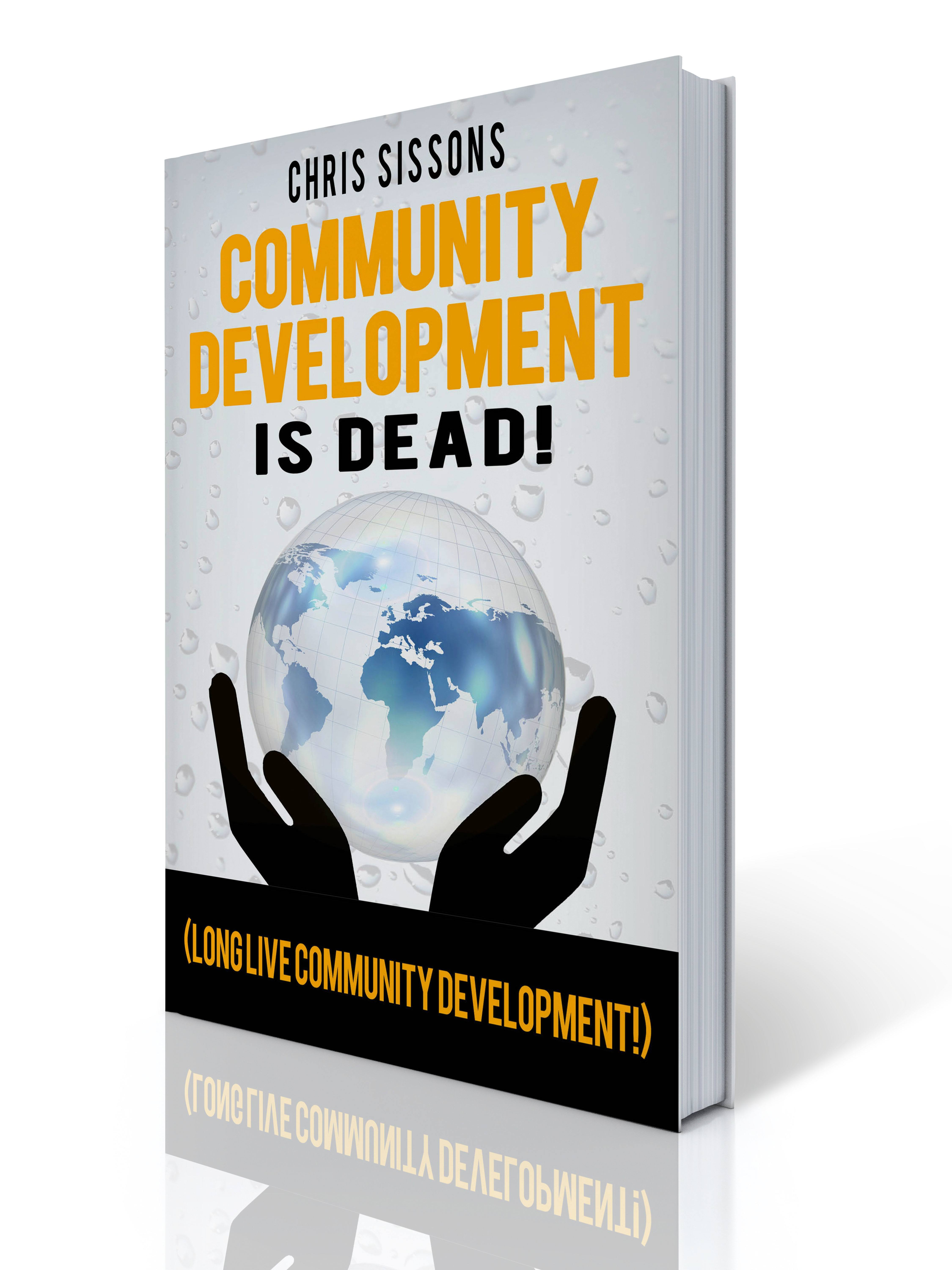 Community Development is Dead! Long Live Community Development by Chris Sissons